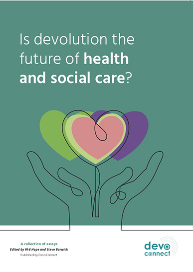 Front Cover of a collection of essays titled: Is devolution the future of health and social care?